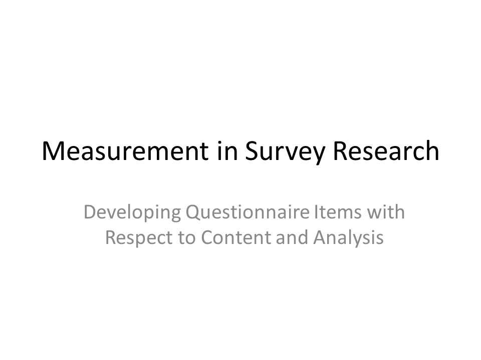 Measurement in Survey Research Developing Questionnaire Items with Respect to Content and Analysis