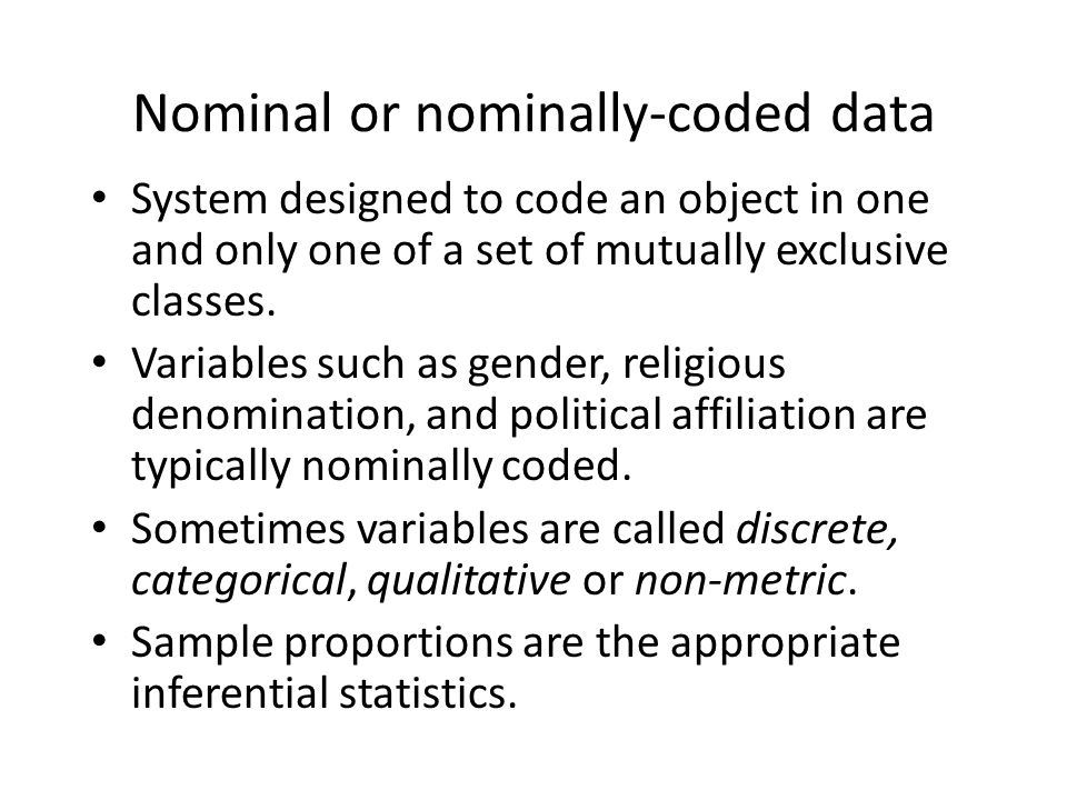 Nominal or nominally-coded data System designed to code an object in one and only one of a set of mutually exclusive classes.
