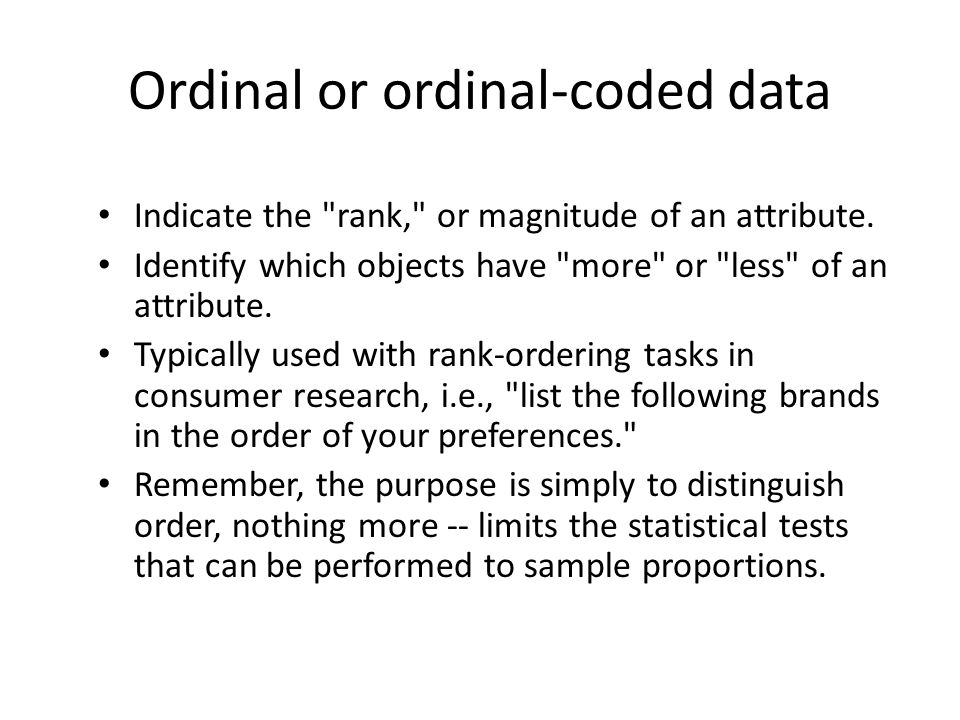 Ordinal or ordinal-coded data Indicate the rank, or magnitude of an attribute.