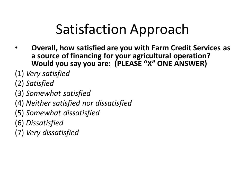 Satisfaction Approach Overall, how satisfied are you with Farm Credit Services as a source of financing for your agricultural operation.