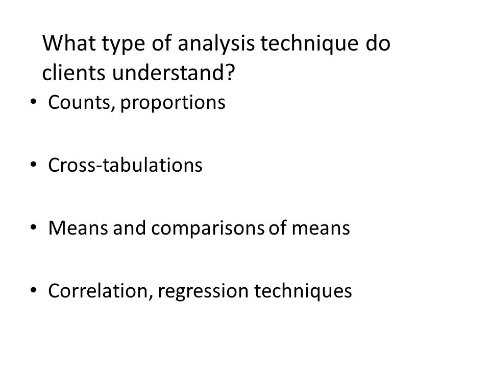 What type of analysis technique do clients understand.