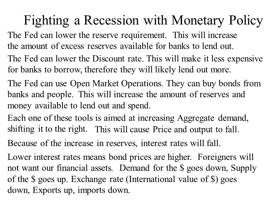 Fighting a Recession with Monetary Policy The Fed can lower the reserve requirement.