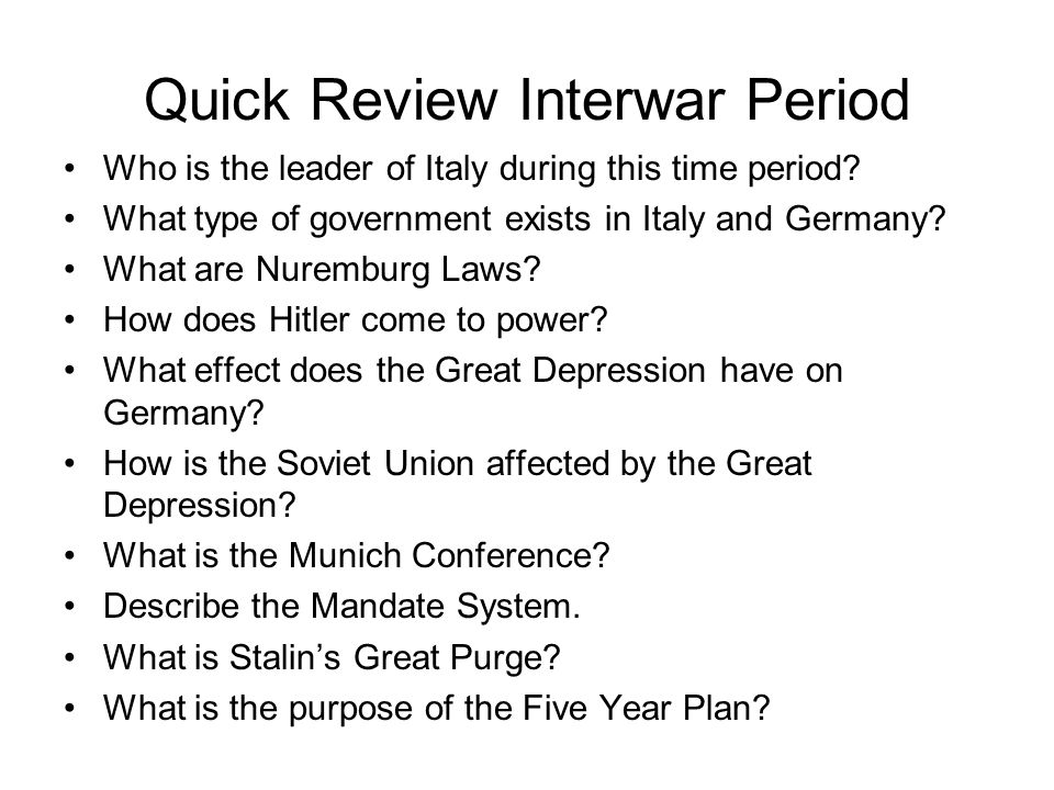 Quick Review Interwar Period Who is the leader of Italy during this time period.