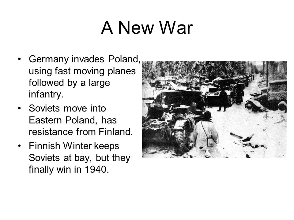 A New War Germany invades Poland, using fast moving planes followed by a large infantry.