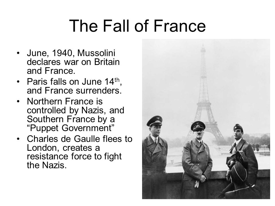 The Fall of France June, 1940, Mussolini declares war on Britain and France.