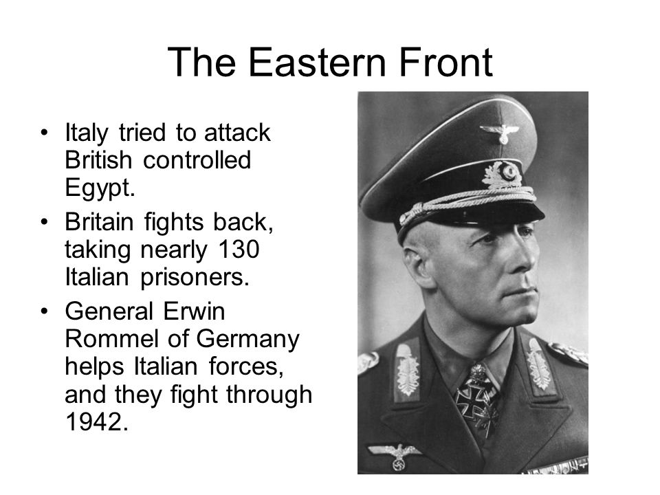 The Eastern Front Italy tried to attack British controlled Egypt.