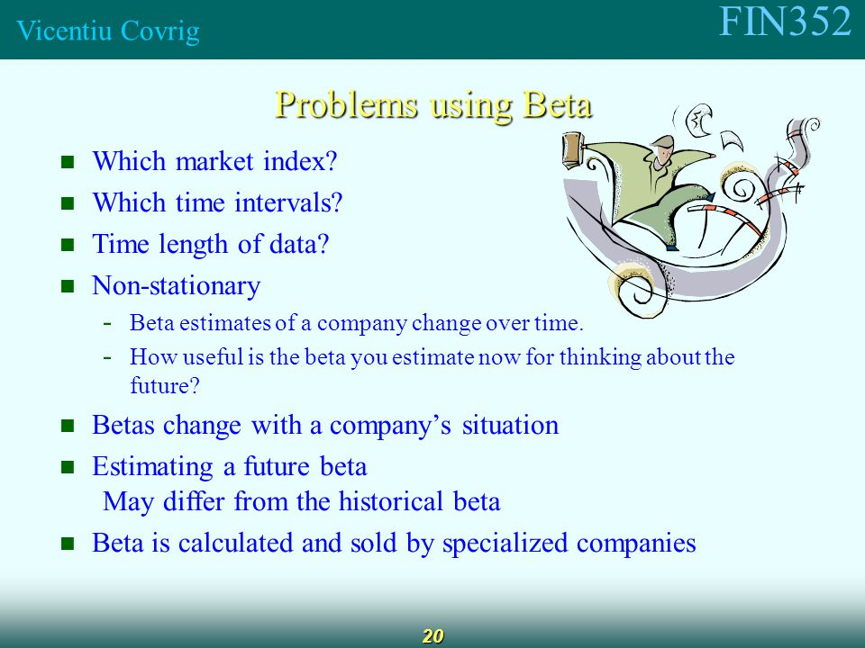 FIN352 Vicentiu Covrig 20 Problems using Beta Which market index.