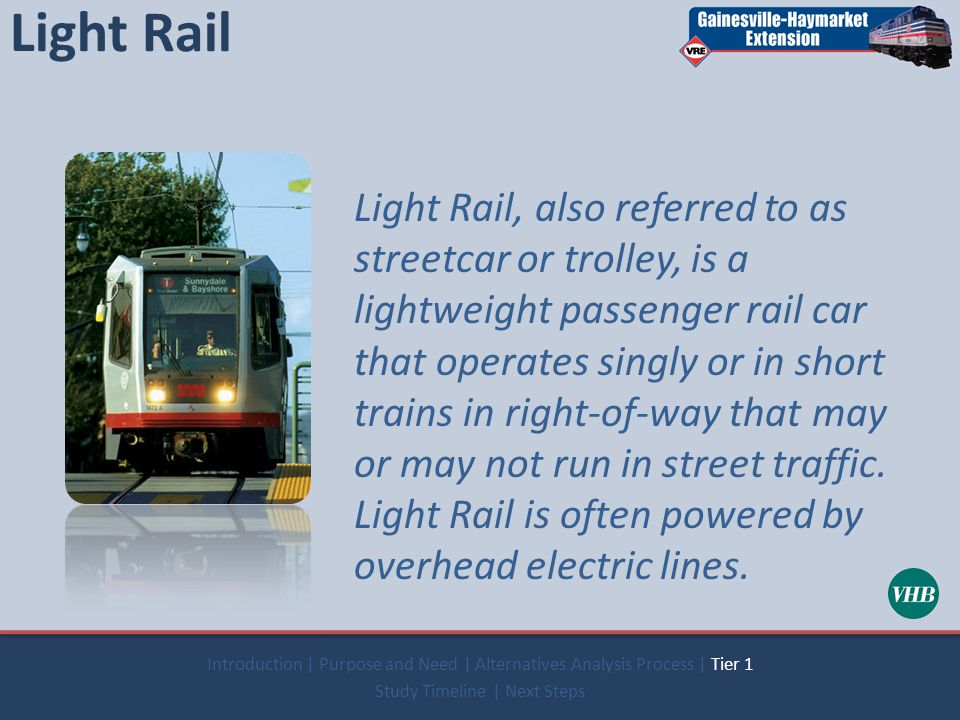 Light Rail Light Rail, also referred to as streetcar or trolley, is a lightweight passenger rail car that operates singly or in short trains in right-of-way that may or may not run in street traffic.