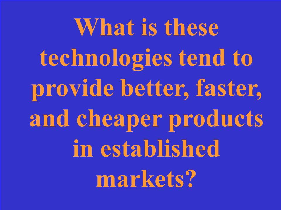 This is the buyer or customer advantage gained from a sustaining technology…