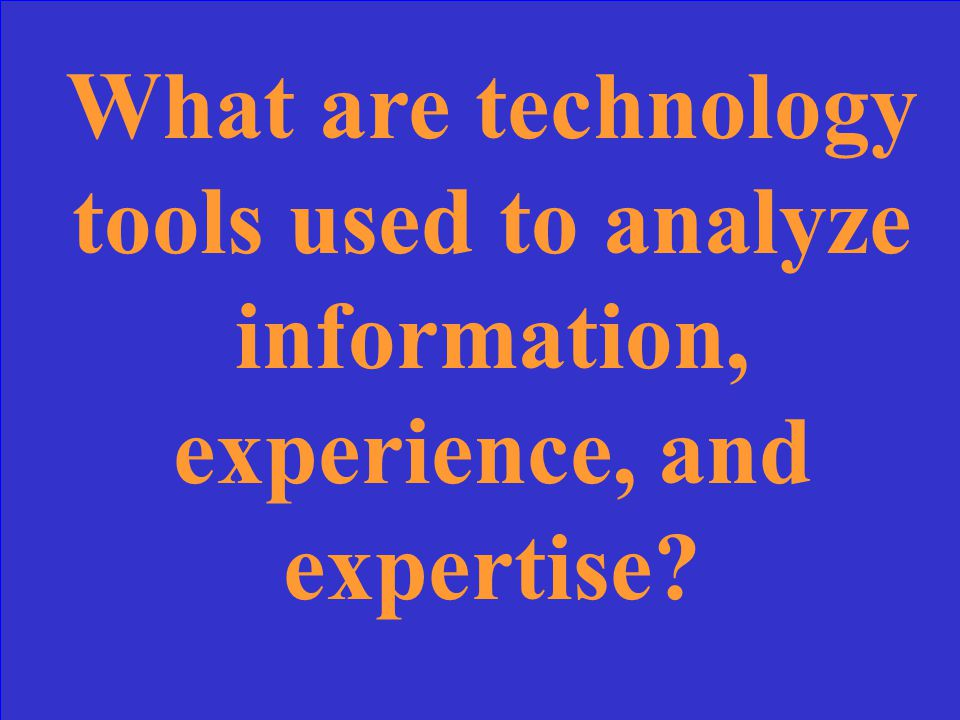 What are technology tools used to analyze information, experience, and expertise?