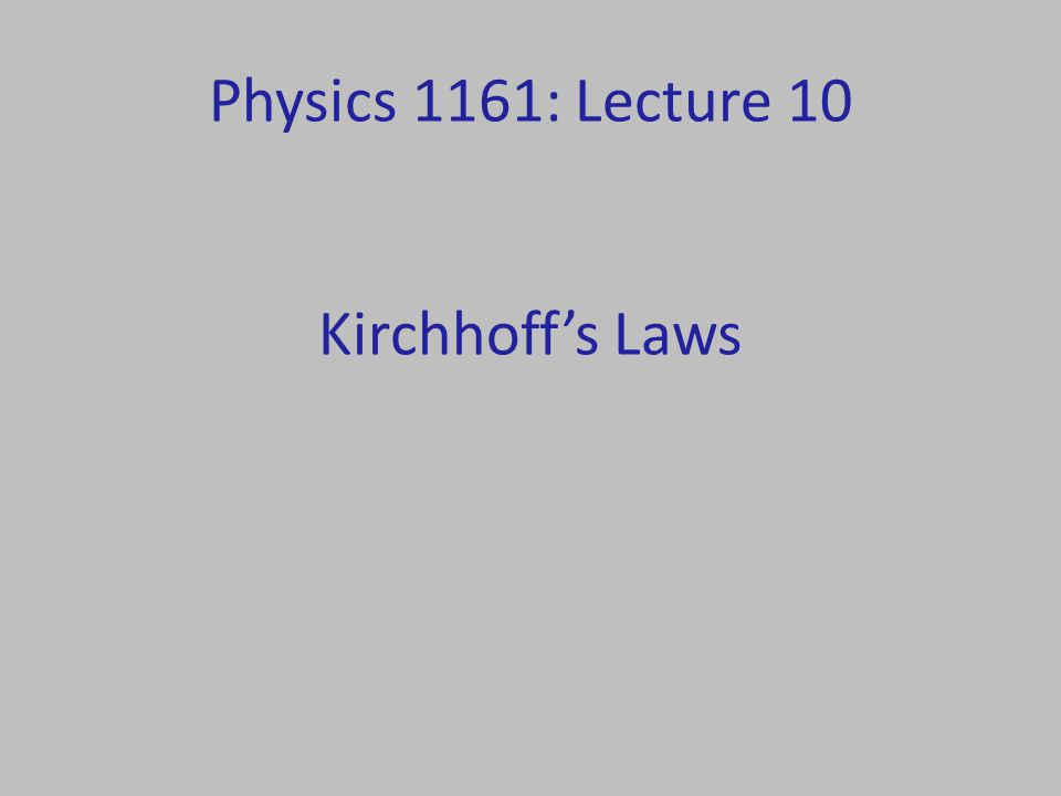 Physics 1161: Lecture 10 Kirchhoff's Laws