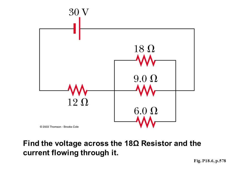 Fig. P18.6, p.578 Find the voltage across the 18Ω Resistor and the current flowing through it.
