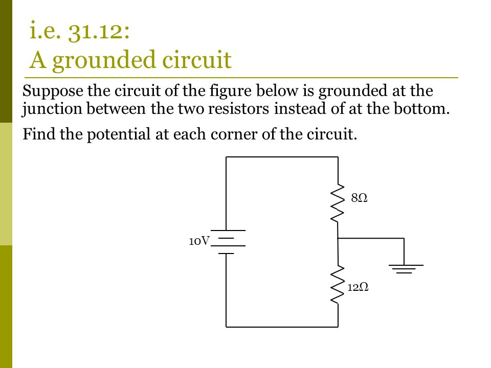 Suppose the circuit of the figure below is grounded at the junction between the two resistors instead of at the bottom.