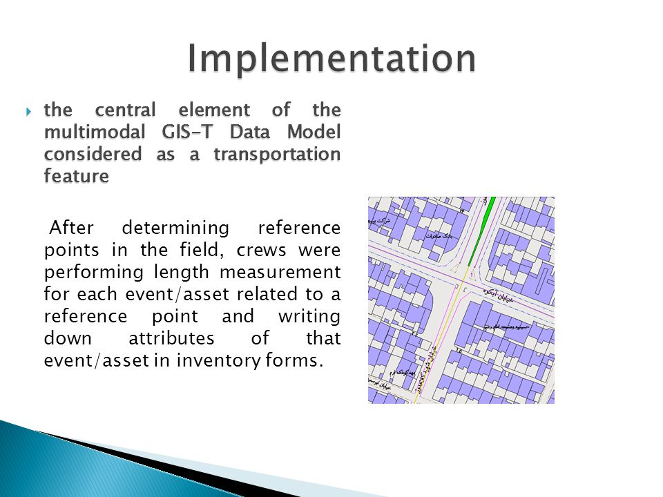  the central element of the multimodal GIS-T Data Model considered as a transportation feature After determining reference points in the field, crews were performing length measurement for each event/asset related to a reference point and writing down attributes of that event/asset in inventory forms.