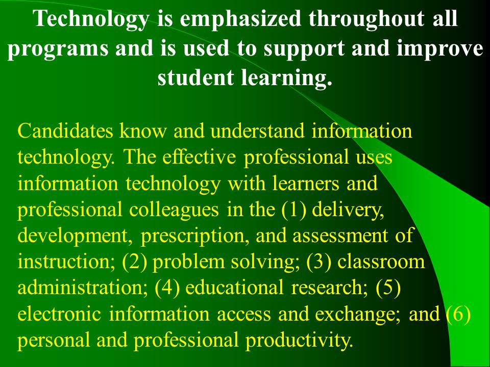 Technology is emphasized throughout all programs and is used to support and improve student learning.