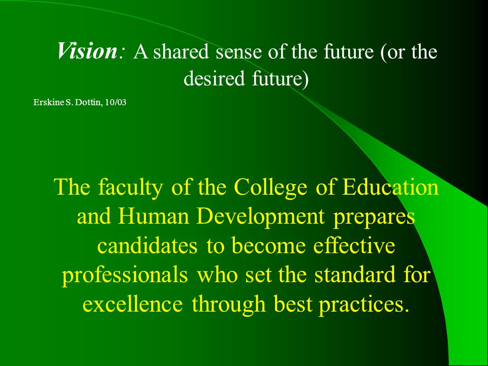Vision: A shared sense of the future (or the desired future) Erskine S.