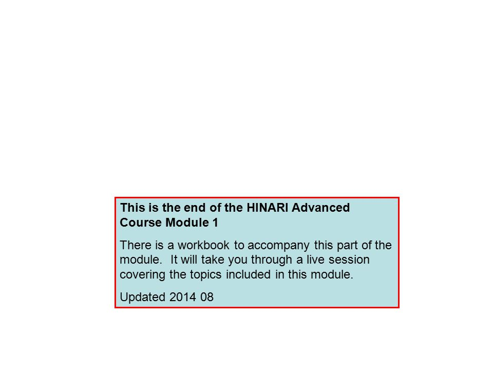 This is the end of the HINARI Advanced Course Module 1 There is a workbook to accompany this part of the module.