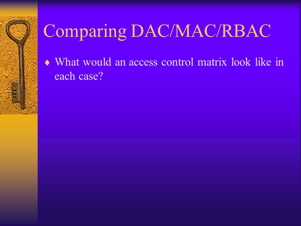 Comparing DAC/MAC/RBAC  What would an access control matrix look like in each case