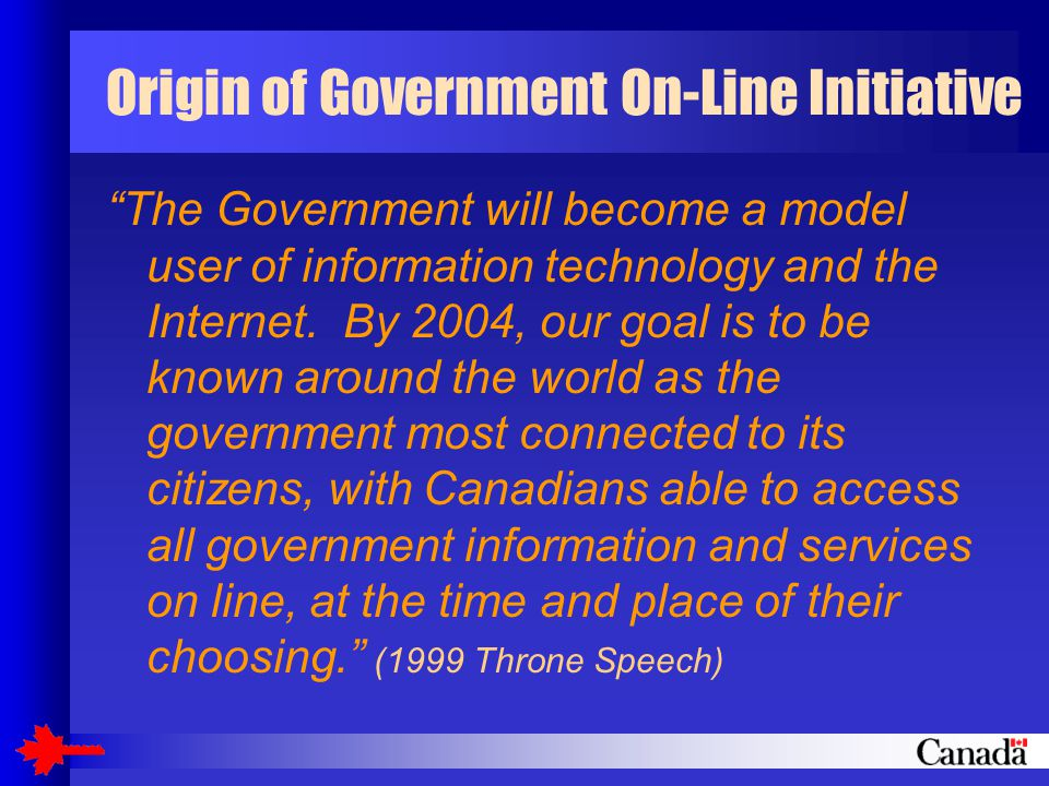 Origin of Government On-Line Initiative The Government will become a model user of information technology and the Internet.