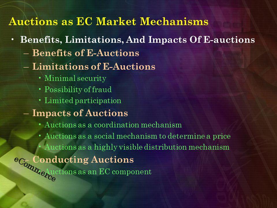 Auctions as EC Market Mechanisms Benefits, Limitations, And Impacts Of E-auctions – Benefits of E-Auctions – Limitations of E-Auctions Minimal securit