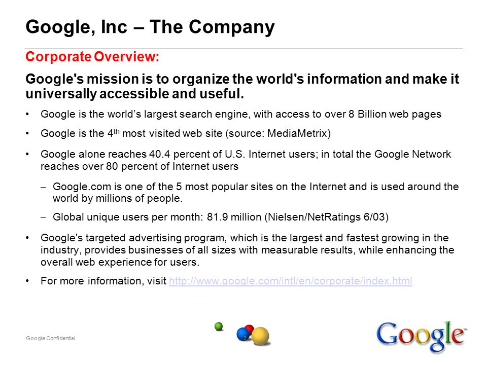 Google Confidential2 Google, Inc – The Company Corporate Overview: Google s mission is to organize the world s information and make it universally accessible and useful.