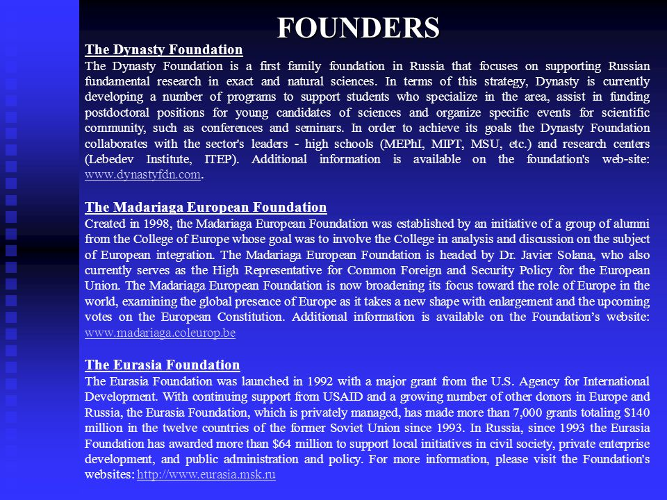 The Dynasty Foundation The Dynasty Foundation is a first family foundation in Russia that focuses on supporting Russian fundamental research in exact and natural sciences.