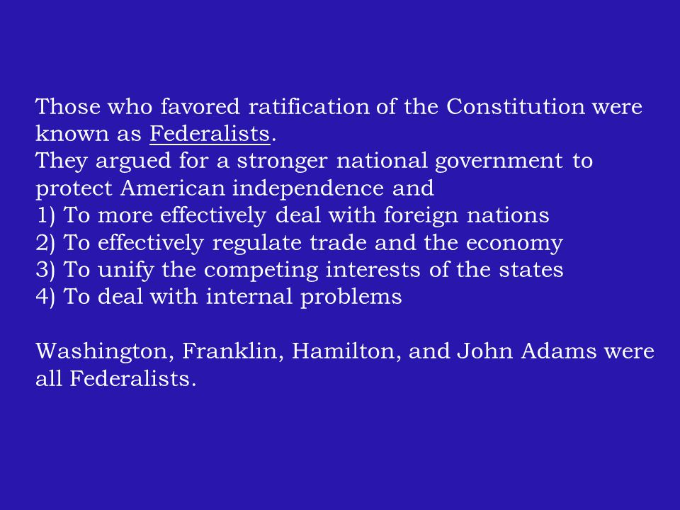 Those who favored ratification of the Constitution were known as Federalists.