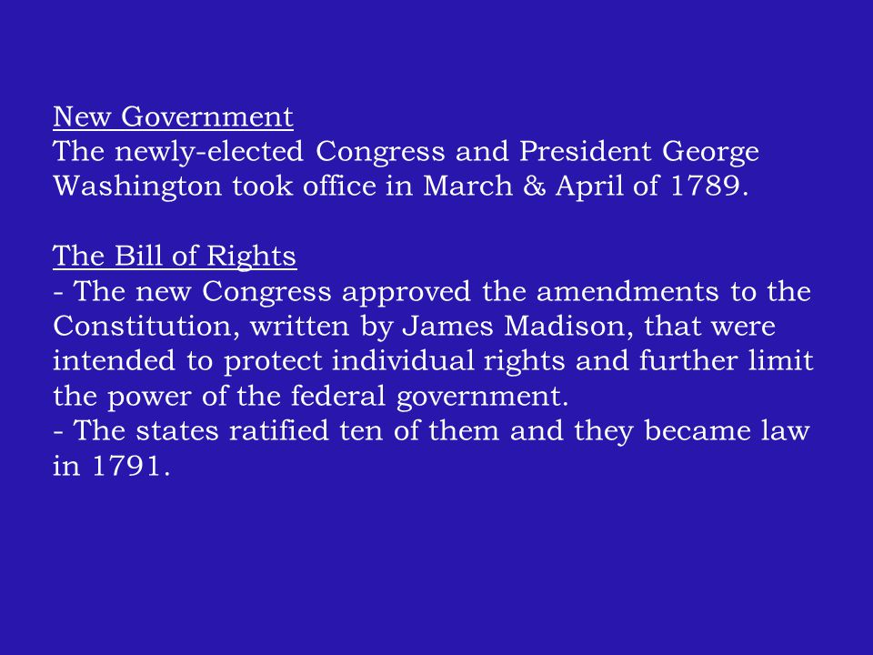 New Government The newly-elected Congress and President George Washington took office in March & April of 1789.