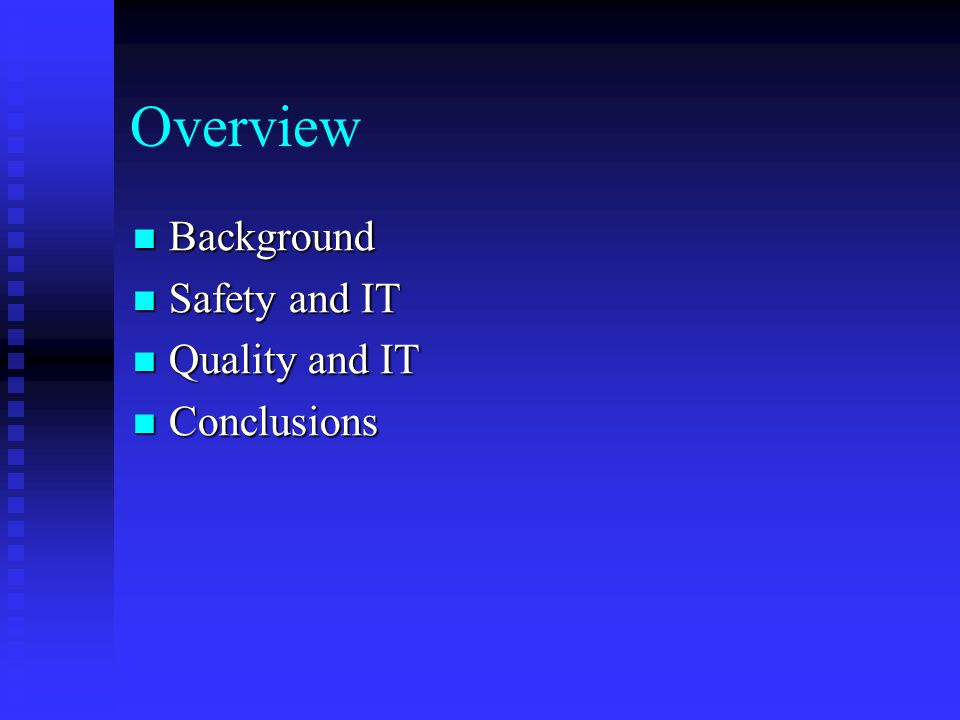 Overview Background Background Safety and IT Safety and IT Quality and IT Quality and IT Conclusions Conclusions