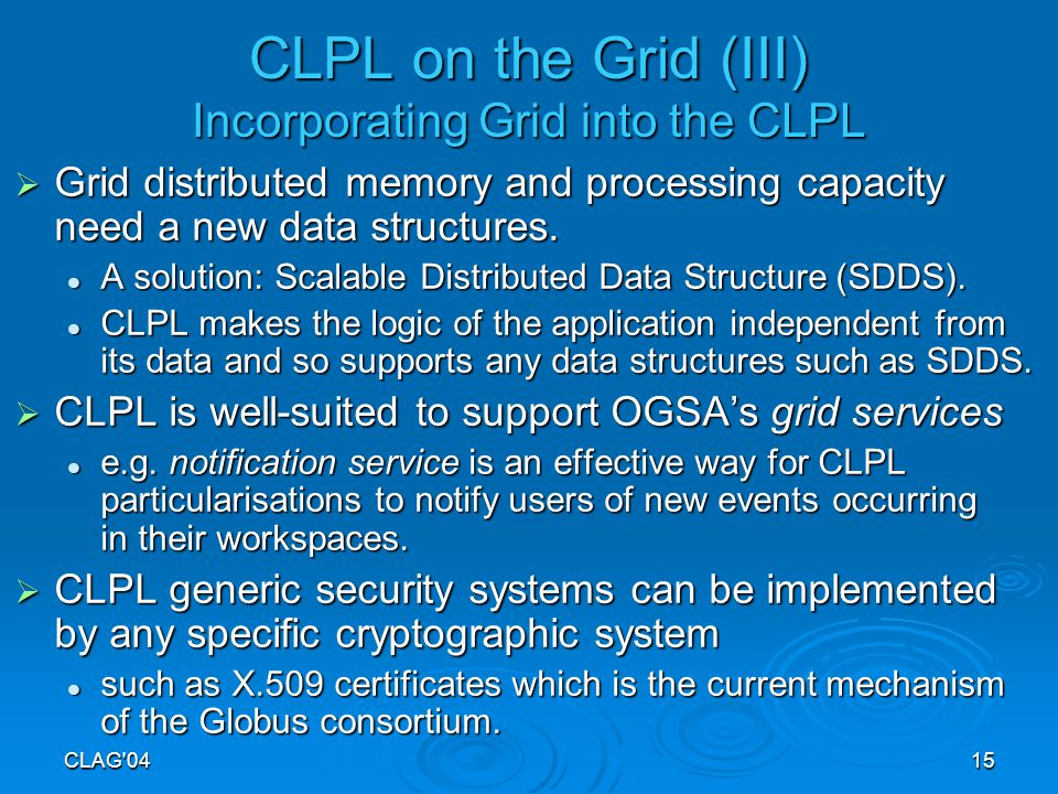 CLAG 0415 CLPL on the Grid (III) Incorporating Grid into the CLPL  Grid distributed memory and processing capacity need a new data structures.