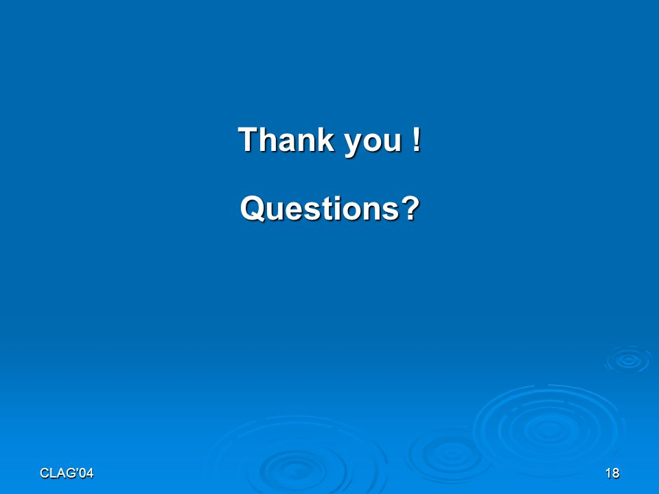 CLAG 0418 Thank you ! Questions
