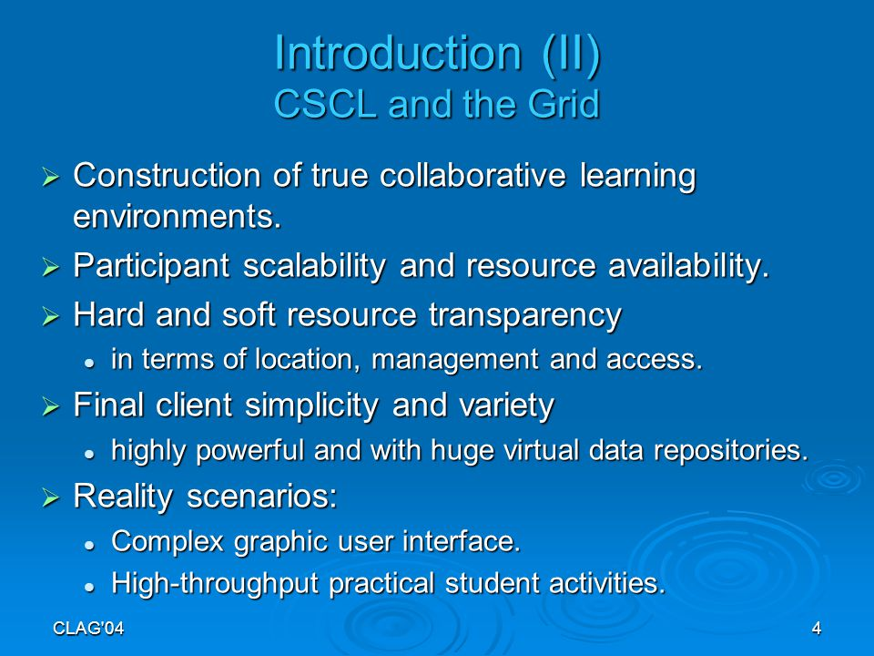 CLAG 044 Introduction (II) CSCL and the Grid  Construction of true collaborative learning environments.