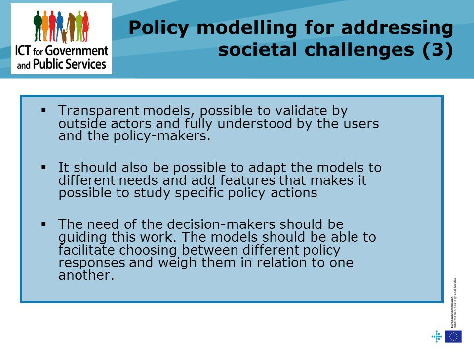  Transparent models, possible to validate by outside actors and fully understood by the users and the policy-makers.