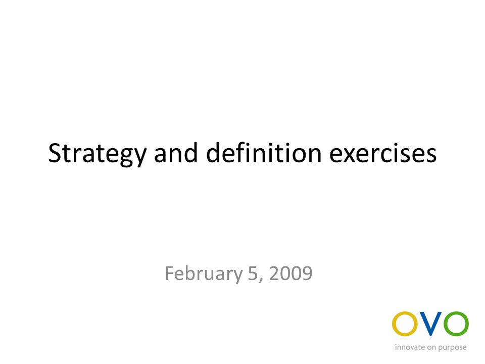 Strategy and definition exercises February 5, 2009