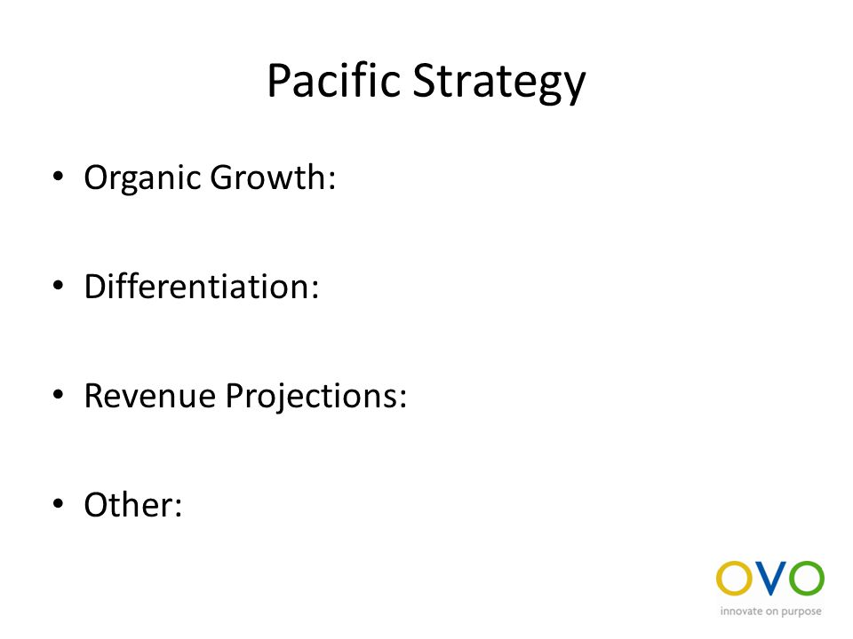 Pacific Strategy Organic Growth: Differentiation: Revenue Projections: Other: