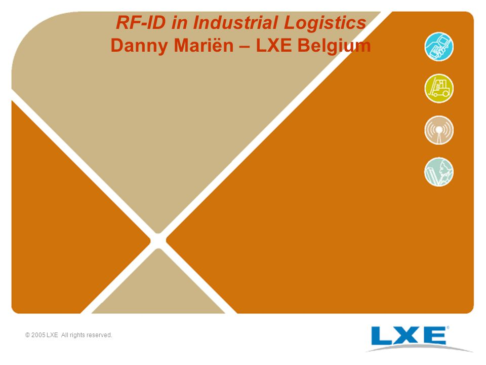© 2005 LXE All rights reserved. RF-ID in Industrial Logistics Danny Mariën – LXE Belgium