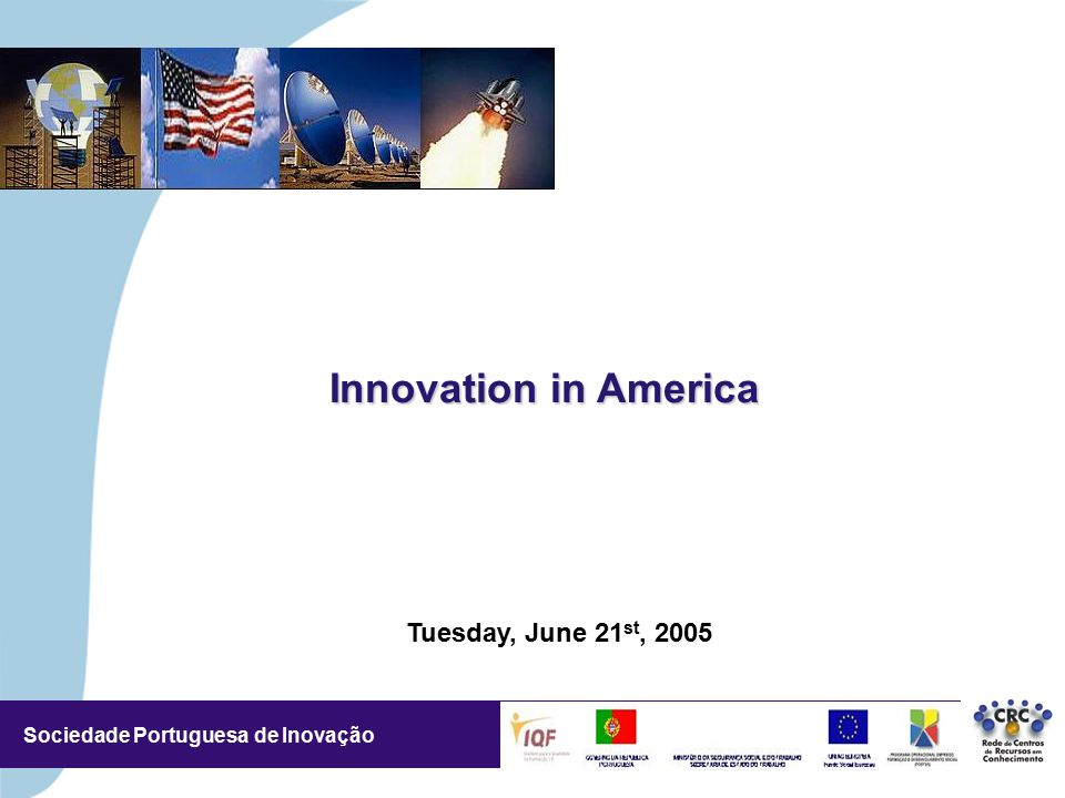 Sociedade Portuguesa de Inovação Tuesday, June 21 st, ,5/3,5 CM Innovation in America
