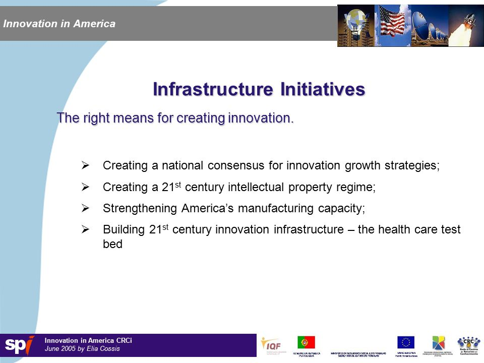Innovation in America CRCi June 2005 by Elia Cossis Innovation in America Infrastructure Initiatives The right means for creating innovation.