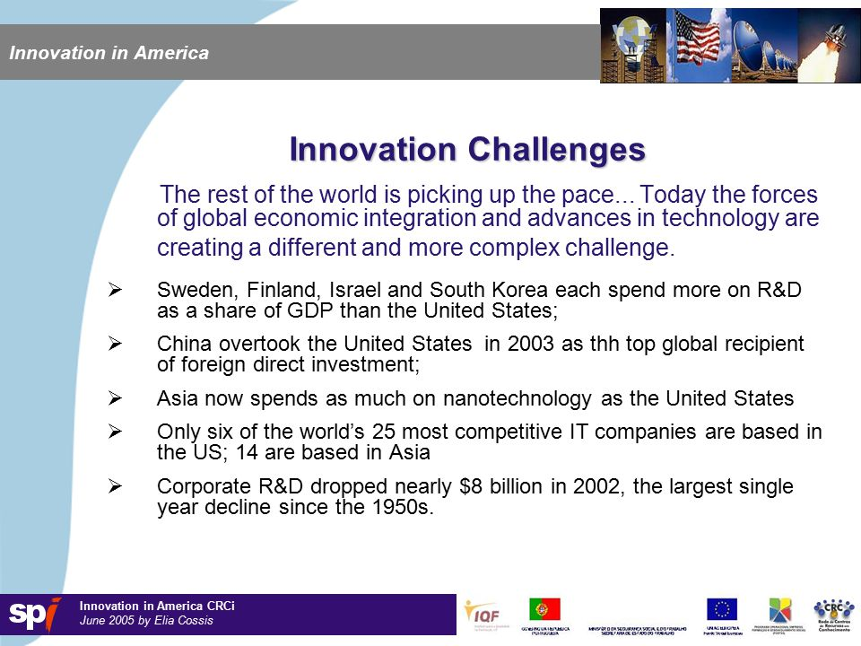 Innovation in America CRCi June 2005 by Elia Cossis Innovation in America Innovation Challenges The rest of the world is picking up the pace...