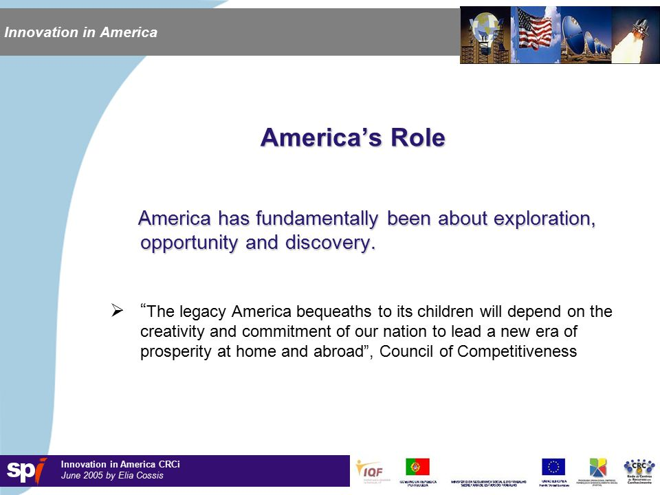 Innovation in America CRCi June 2005 by Elia Cossis Innovation in America America's Role America has fundamentally been about exploration, opportunity and discovery.