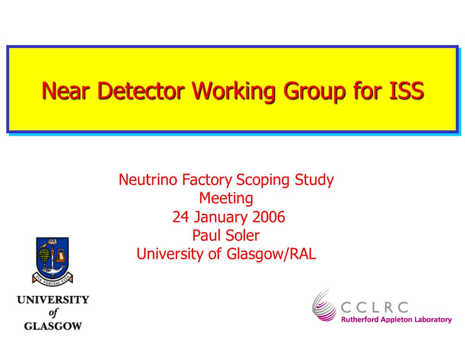 Near Detector Working Group for ISS Neutrino Factory Scoping Study Meeting 24 January 2006 Paul Soler University of Glasgow/RAL