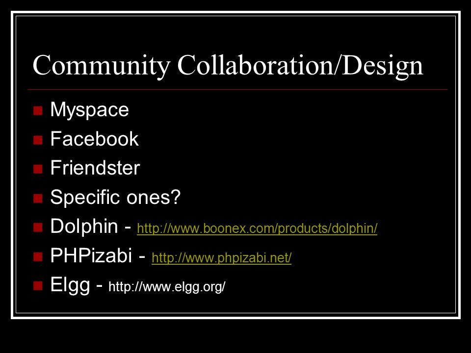 Community Collaboration/Design Myspace Facebook Friendster Specific ones.