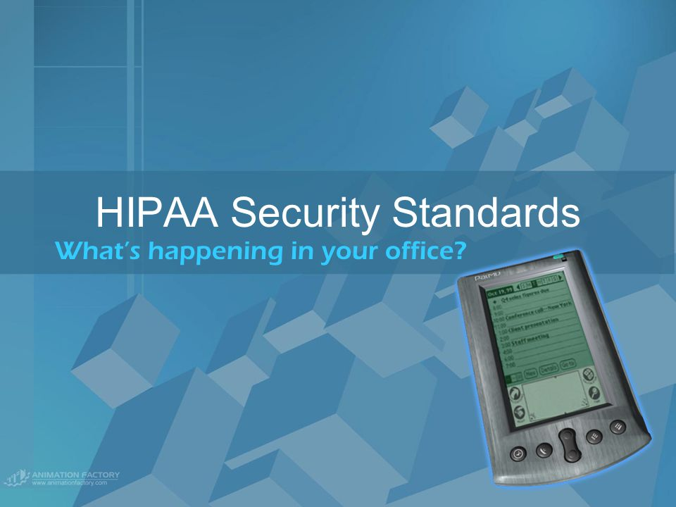 HIPAA Security Standards What's happening in your office