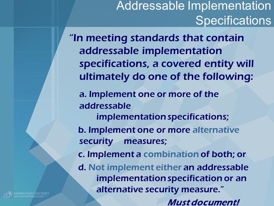 Addressable Implementation Specifications In meeting standards that contain addressable implementation specifications, a covered entity will ultimately do one of the following: a.