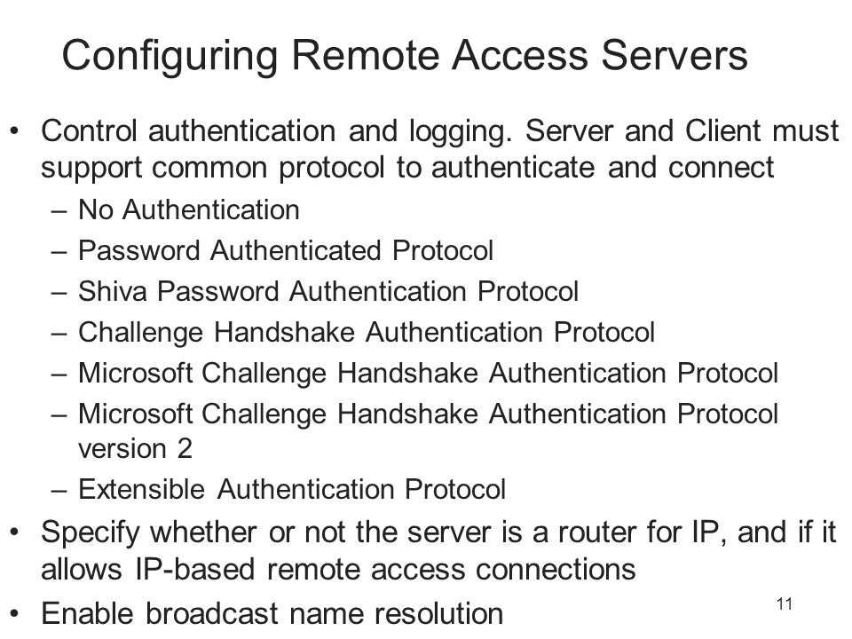 11 Configuring Remote Access Servers Control authentication and logging.