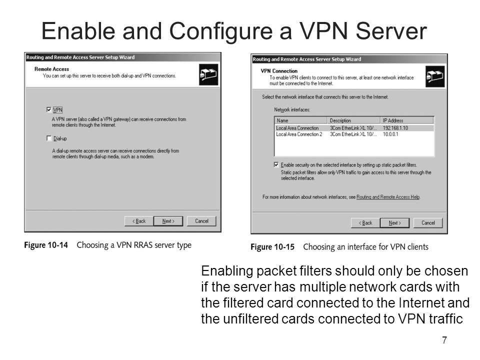 7 Enable and Configure a VPN Server Enabling packet filters should only be chosen if the server has multiple network cards with the filtered card connected to the Internet and the unfiltered cards connected to VPN traffic
