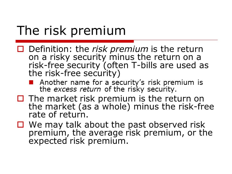 The risk premium  Definition: the risk premium is the return on a risky security minus the return on a risk-free security (often T-bills are used as the risk-free security) Another name for a security's risk premium is the excess return of the risky security.