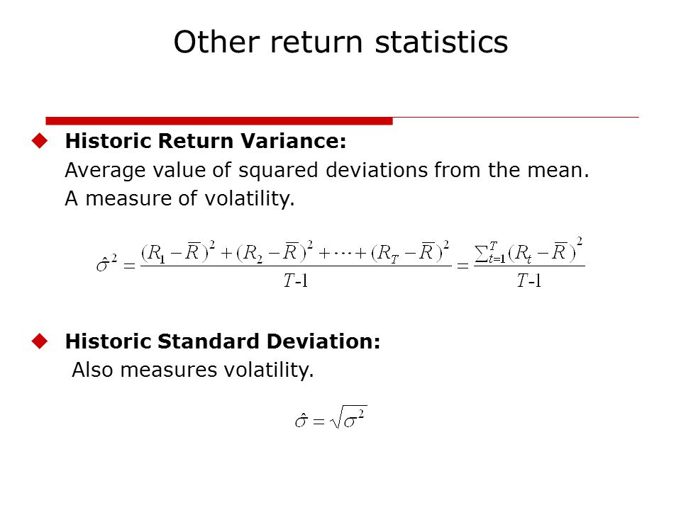 uHistoric Return Variance: Average value of squared deviations from the mean.