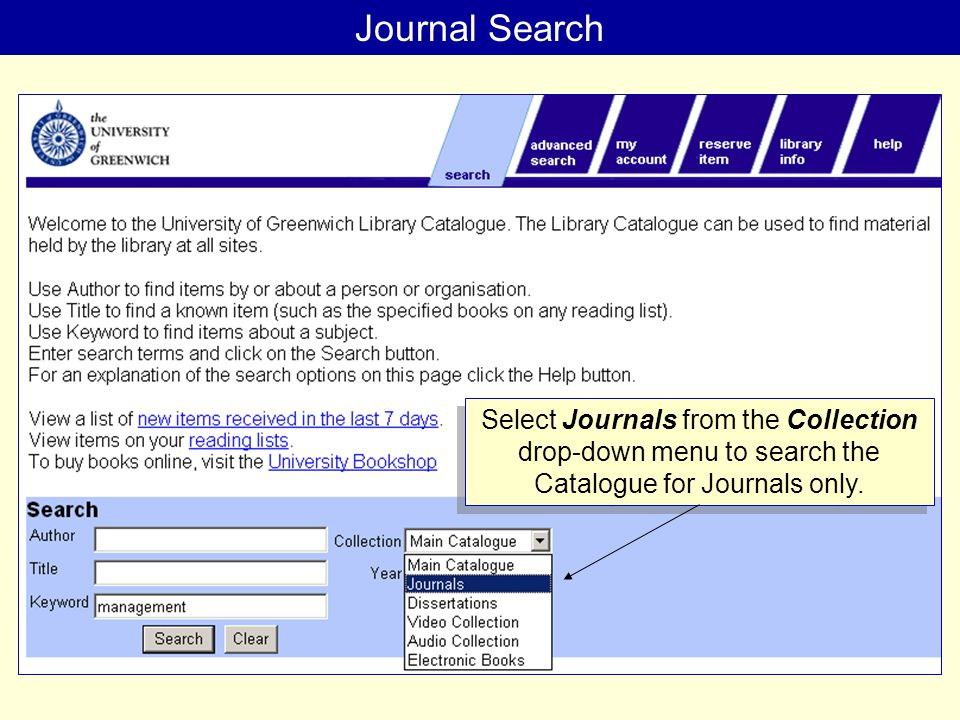 JOURNAL SEARCH Journal Search Select Journals from the Collection drop-down menu to search the Catalogue for Journals only.