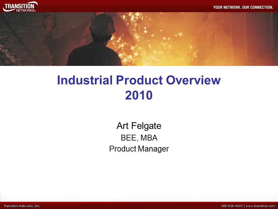 Industrial Product Overview 2010 Art Felgate BEE, MBA Product Manager